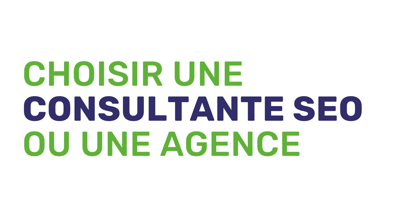 Choisir une consultante SEO ou une agence SEO