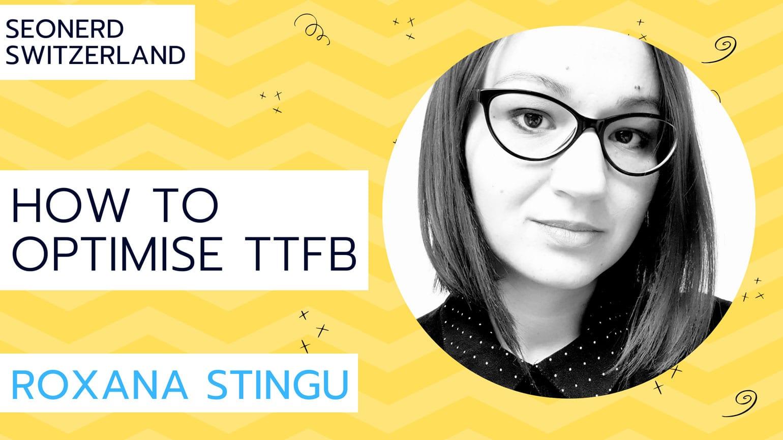 How to optimise TTFB with Roxana Stingu