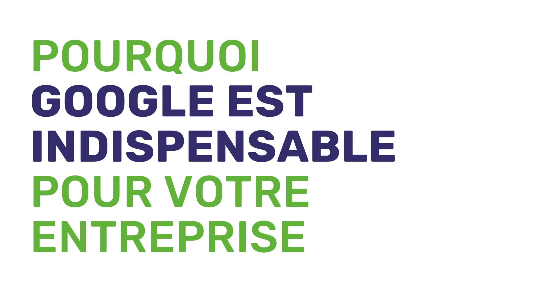 Pourquoi Google est indispensable pour votre entreprise